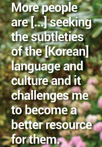 Quote: More people are seeking the subtleties of the Korean language and culture.